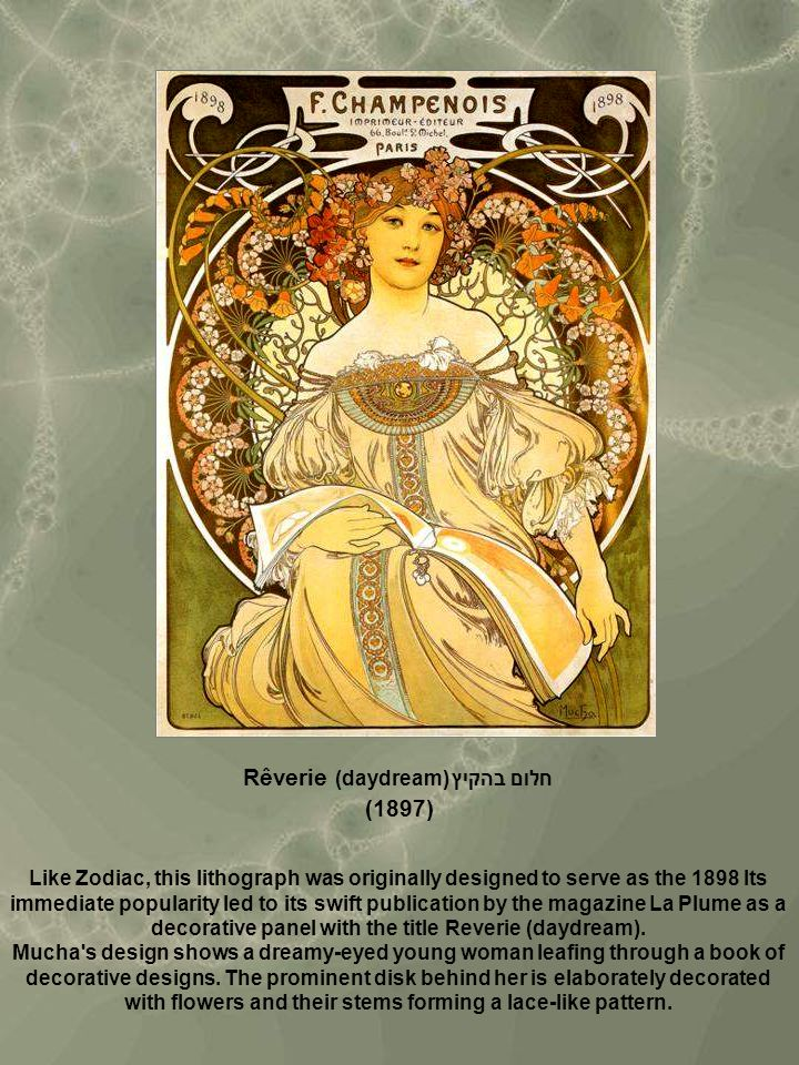 Rêverie (daydream) חלום בהקיץ (1897) Like Zodiac, this lithograph was originally designed to serve as the 1898 Its immediate popularity led to its swi
