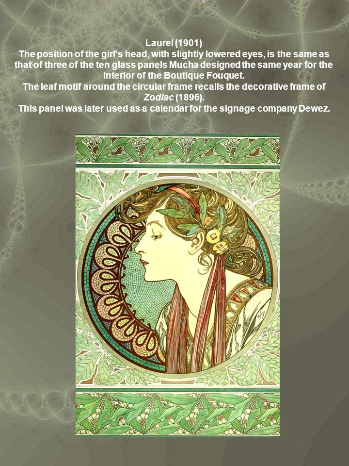 Laurel (1901) The position of the girl's head, with slightly lowered eyes, is the same as that of three of the ten glass panels Mucha designed the sam