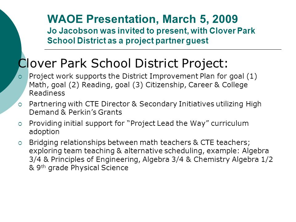 WAOE Presentation, March 5, 2009 Jo Jacobson was invited to present, with Clover Park School District as a project partner guest Clover Park School Di
