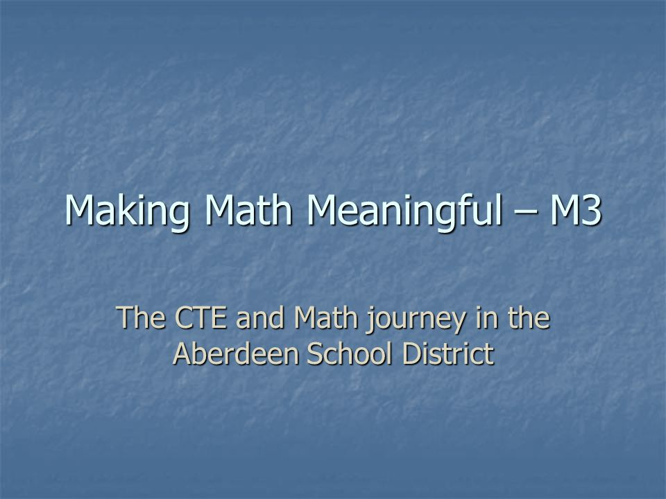 Making Math Meaningful – M3 The CTE and Math journey in the Aberdeen School District
