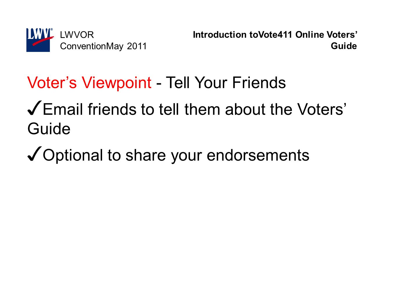 Introduction toVote411 Online Voters' Guide LWVOR ConventionMay 2011 Voter's Viewpoint - Tell Your Friends ✓ Email friends to tell them about the Vote