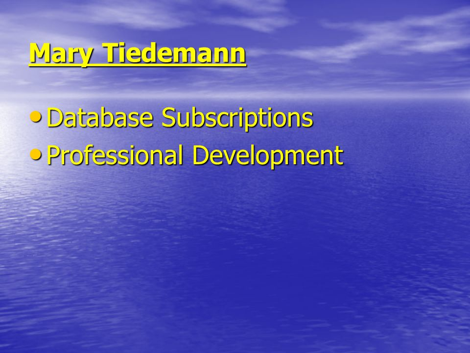 Mary Tiedemann Database Subscriptions Database Subscriptions Professional Development Professional Development