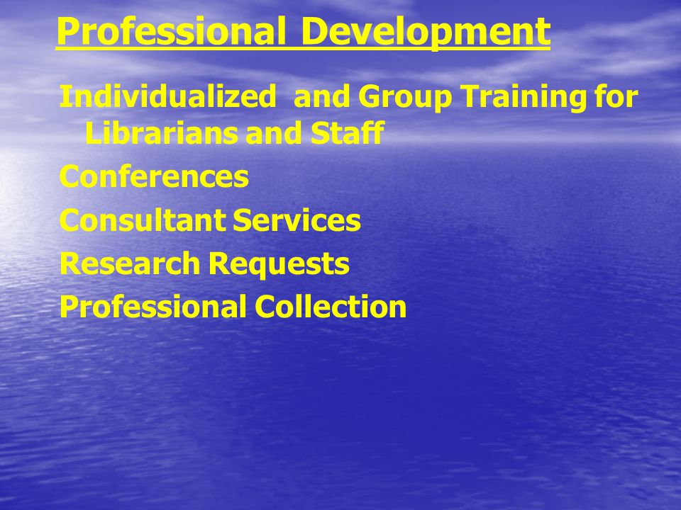 Individualized and Group Training for Librarians and Staff Conferences Consultant Services Research Requests Professional Collection Professional Development