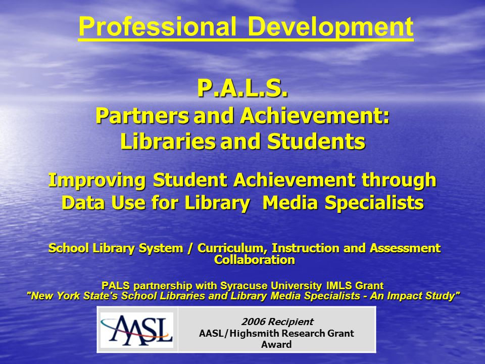 P.A.L.S. Partners and Achievement: Libraries and Students Improving Student Achievement through Data Use for Library Media Specialists School Library