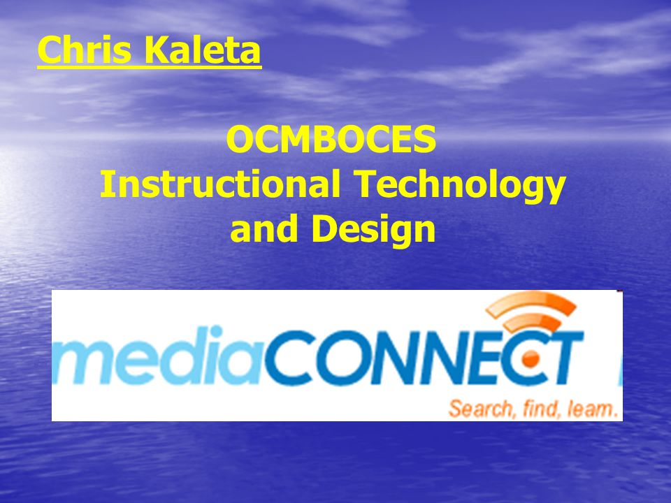 Chris Kaleta OCMBOCES Instructional Technology and Design