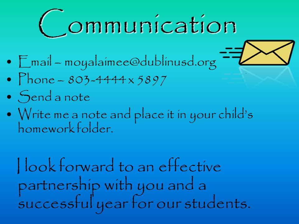 Email – moyalaimee@dublinusd.org Phone – 803-4444 x 5897 Send a note Write me a note and place it in your child's homework folder.