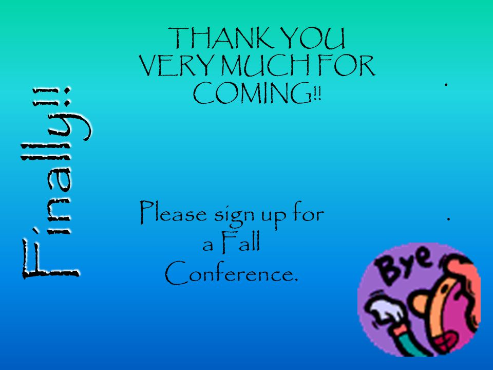 Finally!! Please sign up for a Fall Conference.. THANK YOU VERY MUCH FOR COMING!!.