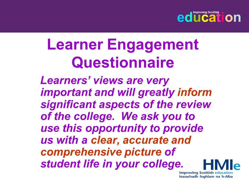 educationeducation Improving Scottish Learner Engagement Questionnaire Learners' views are very important and will greatly inform significant aspects