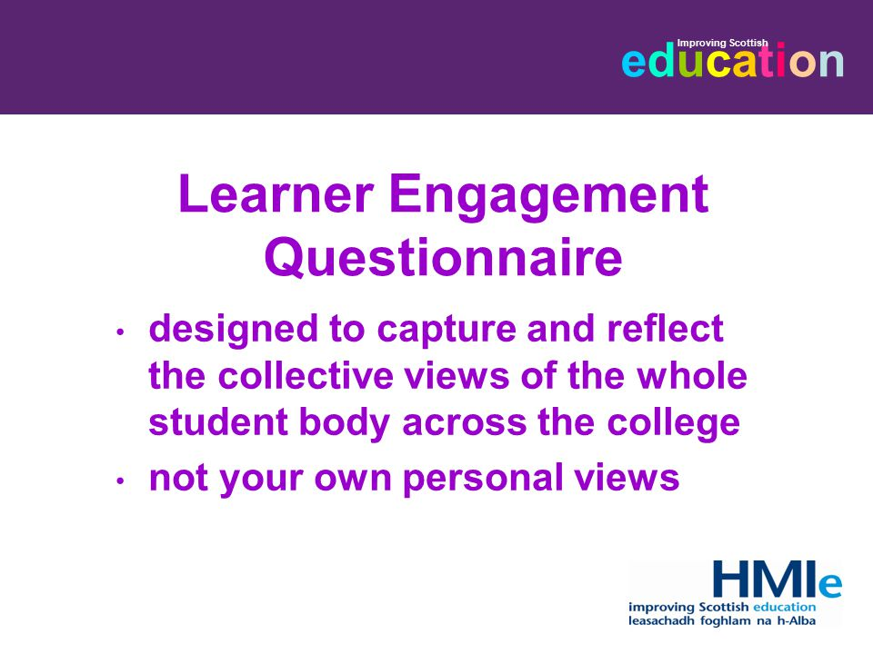 educationeducation Improving Scottish Learner Engagement Questionnaire designed to capture and reflect the collective views of the whole student body across the college not your own personal views
