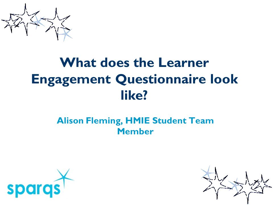 What does the Learner Engagement Questionnaire look like Alison Fleming, HMIE Student Team Member