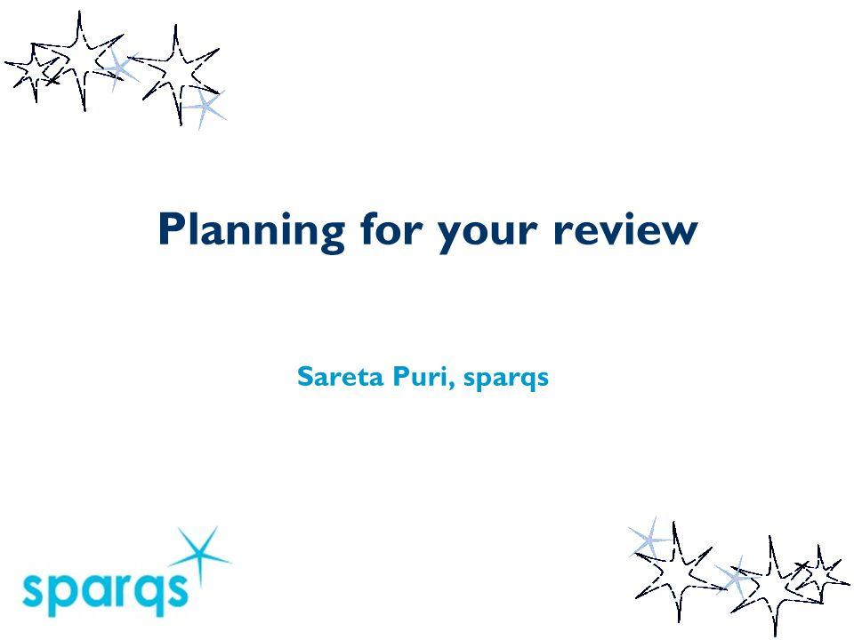 Planning for your review Sareta Puri, sparqs