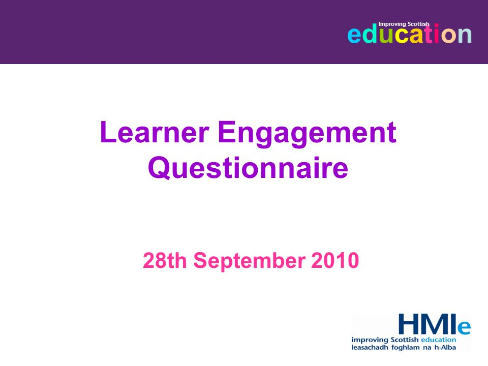 educationeducation Improving Scottish Learner Engagement Questionnaire 28th September 2010