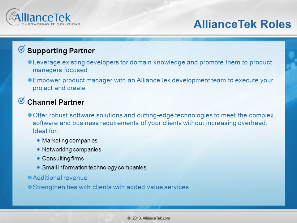 AllianceTek Roles Supporting Partner Leverage existing developers for domain knowledge and promote them to product managers focused Empower product ma
