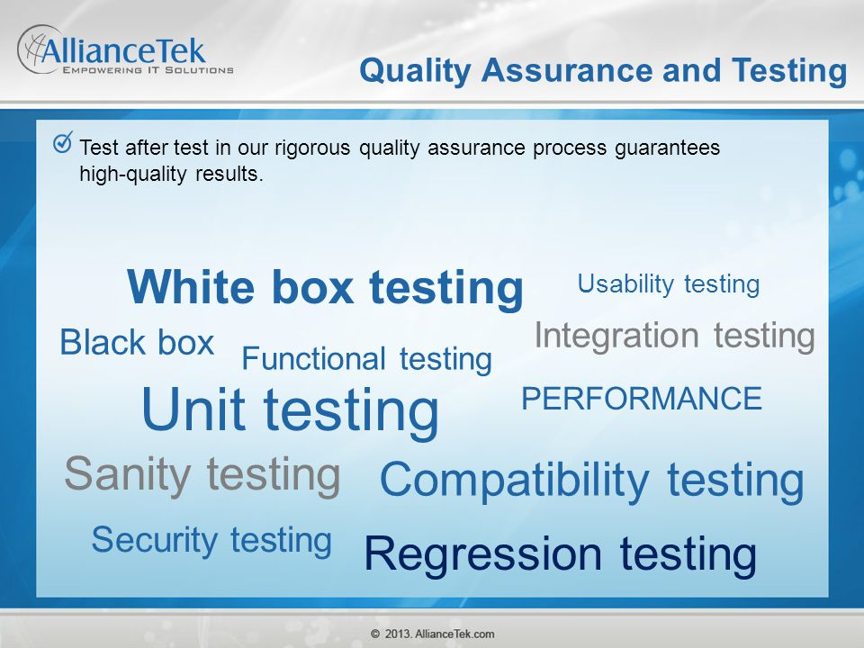 Quality Assurance and Testing Test after test in our rigorous quality assurance process guarantees high-quality results. White box testing Black box F