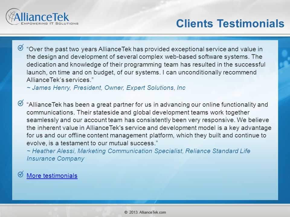 "Clients Testimonials ""Over the past two years AllianceTek has provided exceptional service and value in the design and development of several complex"