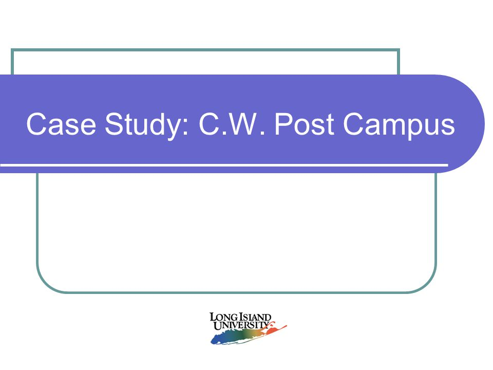 Case Study: C.W. Post Campus