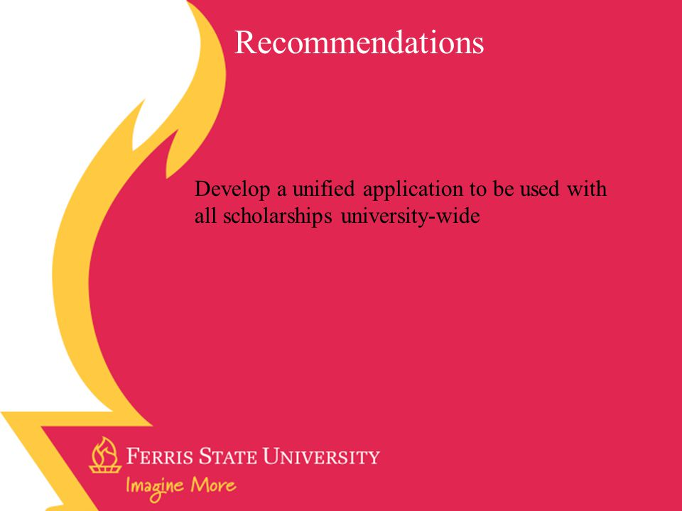 Develop a unified application to be used with all scholarships university-wide Recommendations