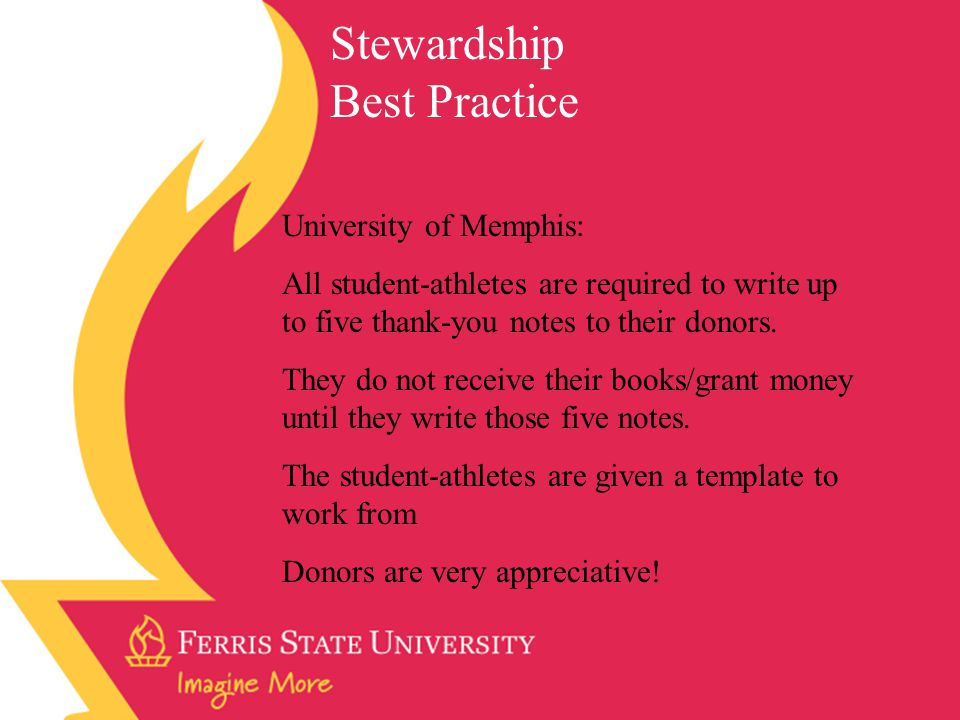 University of Memphis: All student-athletes are required to write up to five thank-you notes to their donors.