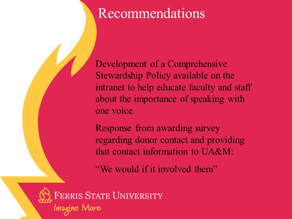 Recommendations Development of a Comprehensive Stewardship Policy available on the intranet to help educate faculty and staff about the importance of speaking with one voice.