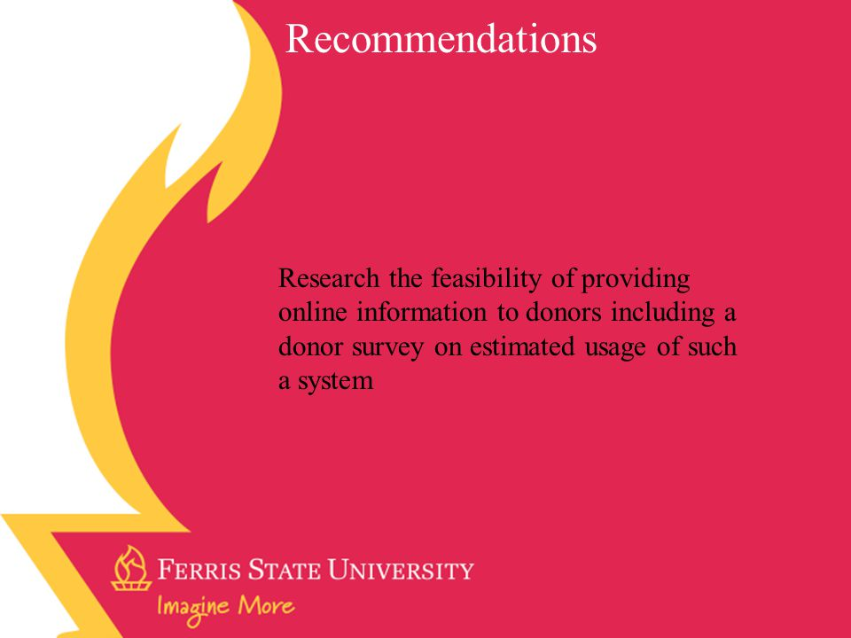 Recommendations Research the feasibility of providing online information to donors including a donor survey on estimated usage of such a system