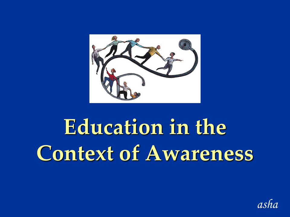 Education in the Context of Awareness asha