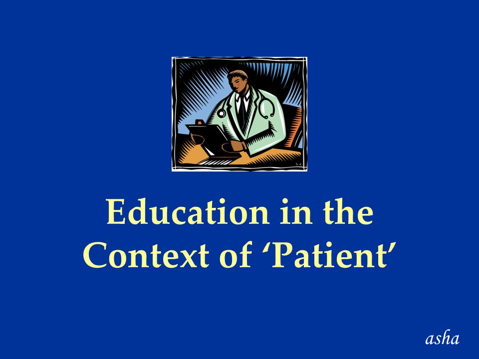 Education in the Context of 'Patient' asha