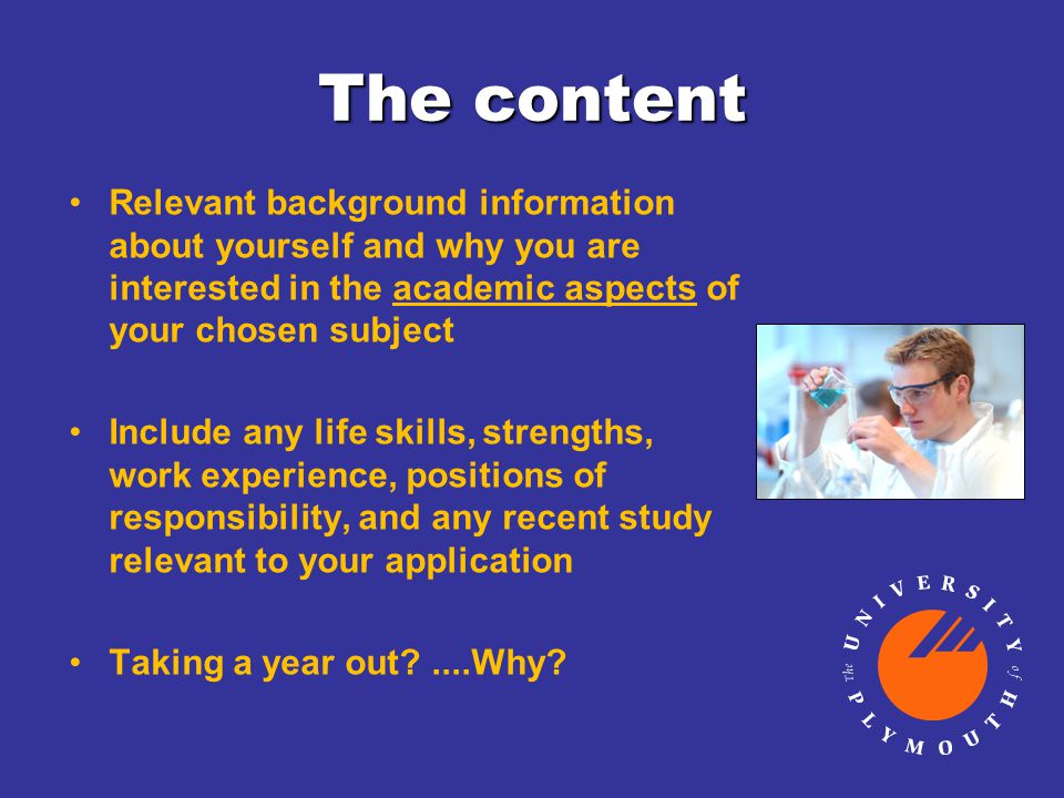 The content Relevant background information about yourself and why you are interested in the academic aspects of your chosen subject Include any life