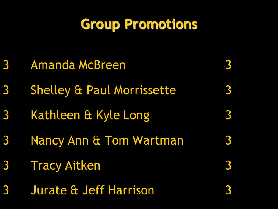 Group Promotions 3Amanda McBreen3 3Shelley & Paul Morrissette3 3Kathleen & Kyle Long3 3Nancy Ann & Tom Wartman3 3Tracy Aitken3 3Jurate & Jeff Harrison3