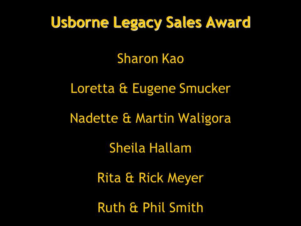 Usborne Legacy Sales Award Sharon Kao Loretta & Eugene Smucker Nadette & Martin Waligora Sheila Hallam Rita & Rick Meyer Ruth & Phil Smith