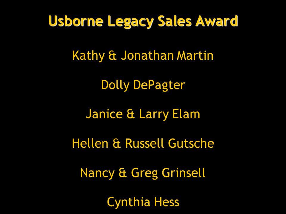 Usborne Legacy Sales Award Kathy & Jonathan Martin Dolly DePagter Janice & Larry Elam Hellen & Russell Gutsche Nancy & Greg Grinsell Cynthia Hess