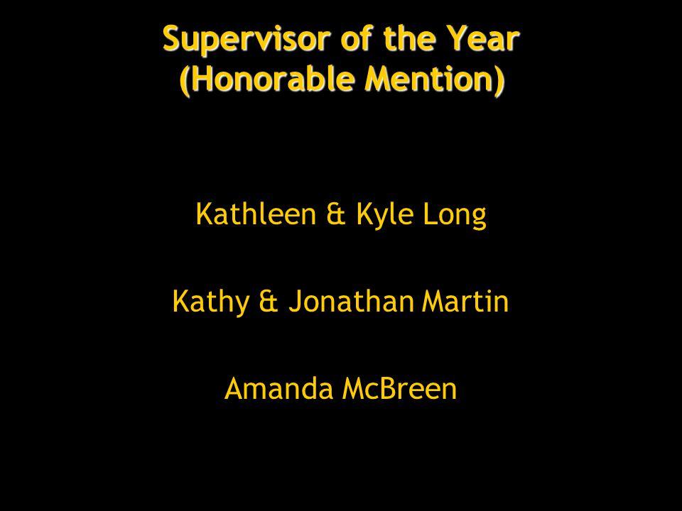 Supervisor of the Year (Honorable Mention) Kathleen & Kyle Long Kathy & Jonathan Martin Amanda McBreen