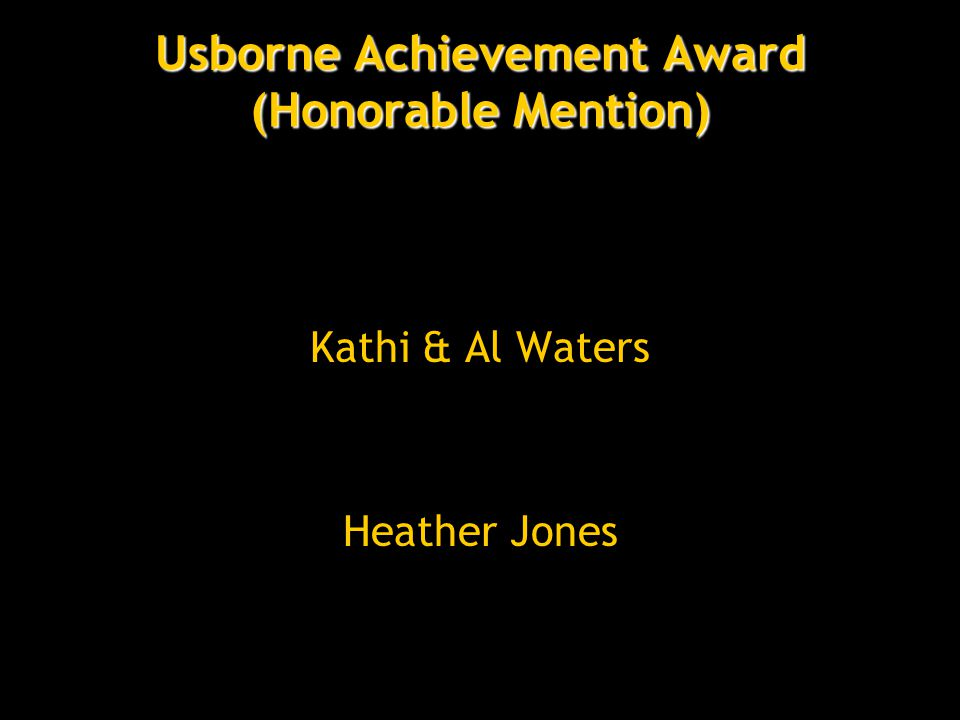 Usborne Achievement Award (Honorable Mention) Kathi & Al Waters Heather Jones
