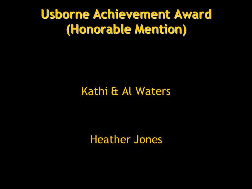 Usborne Achievement Award (Honorable Mention) Kathi & Al Waters Heather Jones