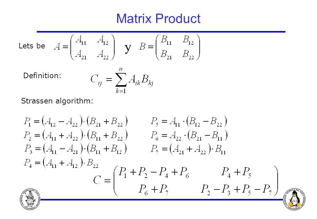 Matrix Product Definition: Strassen algorithm: Lets be y
