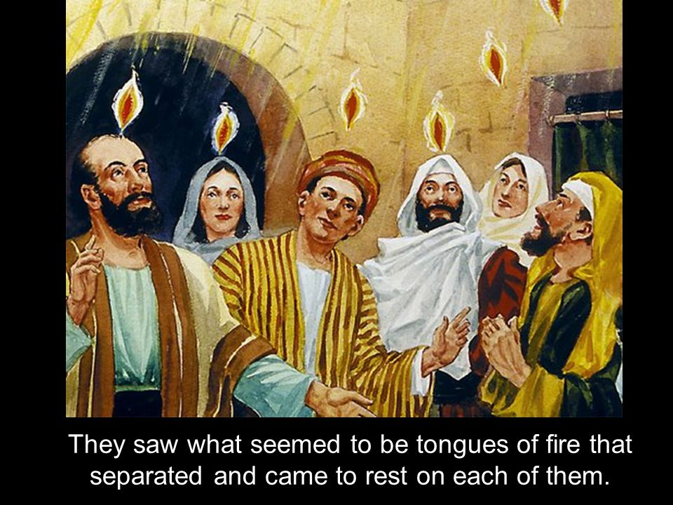 They saw what seemed to be tongues of fire that separated and came to rest on each of them.