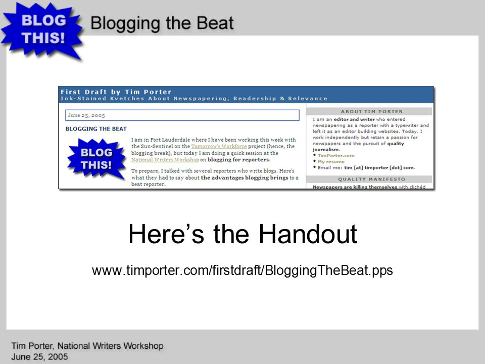 Here's the Handout www.timporter.com/firstdraft/BloggingTheBeat.pps