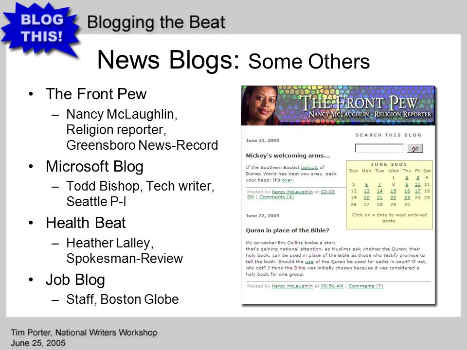 News Blogs: Some Others The Front Pew –Nancy McLaughlin, Religion reporter, Greensboro News-Record Microsoft Blog –Todd Bishop, Tech writer, Seattle P-I Health Beat –Heather Lalley, Spokesman-Review Job Blog –Staff, Boston Globe