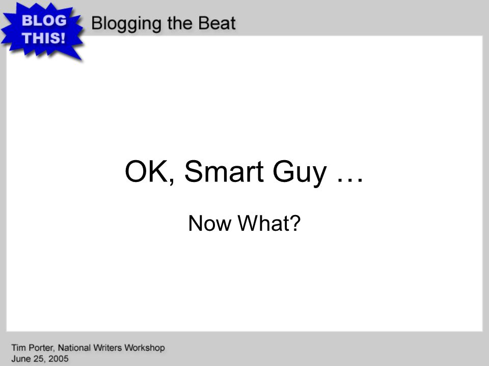 OK, Smart Guy … Now What?