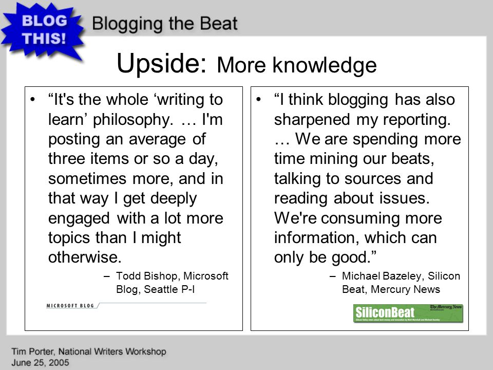 Upside: More knowledge It s the whole 'writing to learn' philosophy.