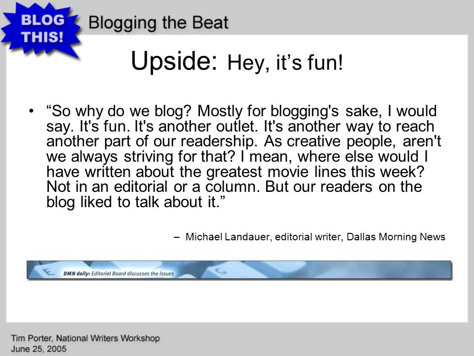 Upside: Hey, it's fun. So why do we blog. Mostly for blogging s sake, I would say.