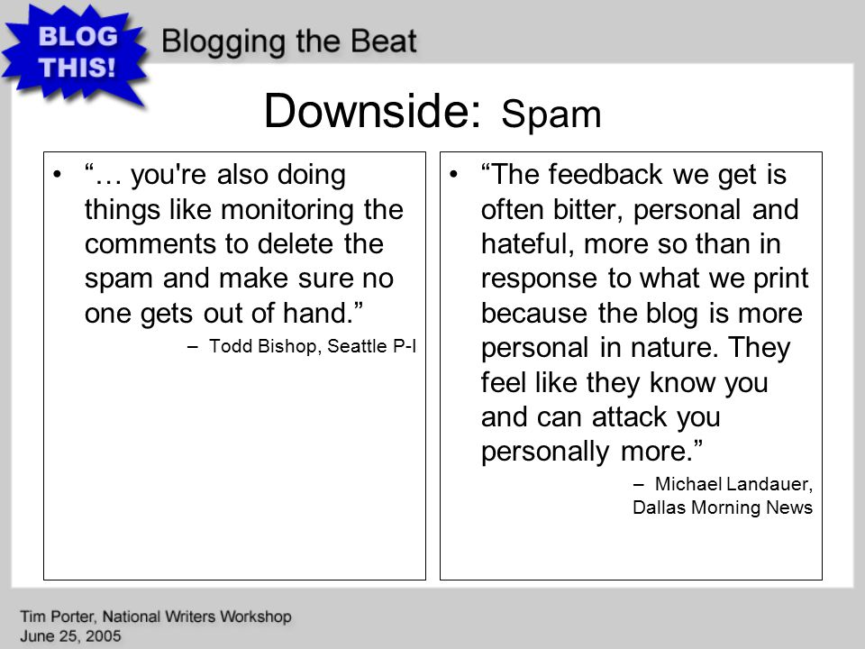 Downside: Spam The feedback we get is often bitter, personal and hateful, more so than in response to what we print because the blog is more personal in nature.