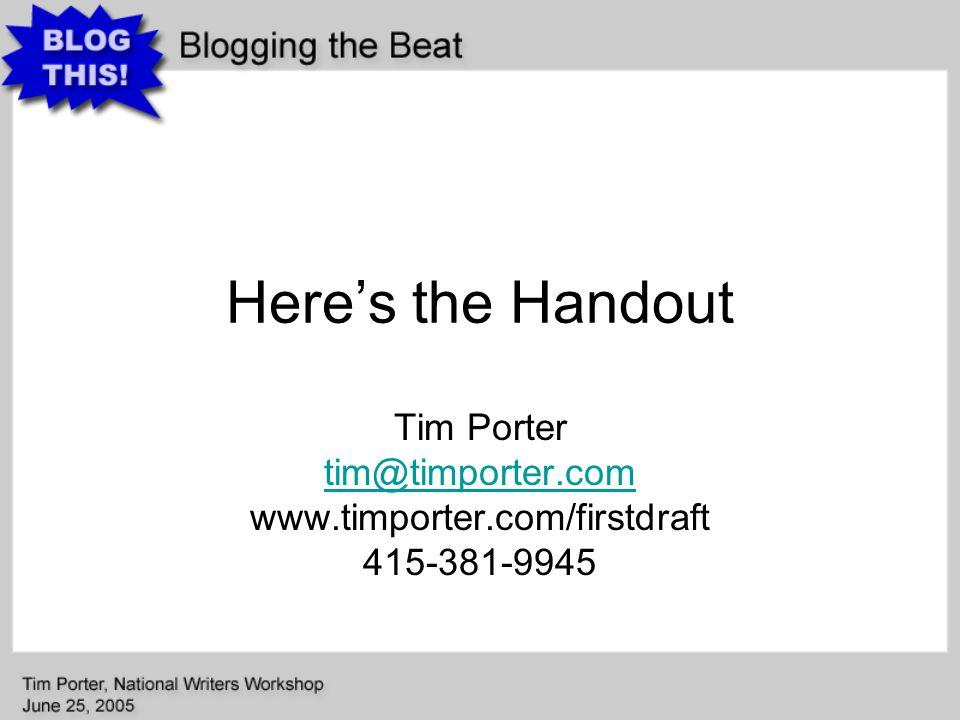 Here's the Handout Tim Porter tim@timporter.com www.timporter.com/firstdraft 415-381-9945