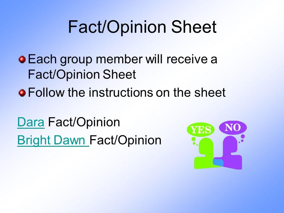 Fact/Opinion Sheet Each group member will receive a Fact/Opinion Sheet Follow the instructions on the sheet DaraDara Fact/Opinion Bright Dawn Bright Dawn Fact/Opinion