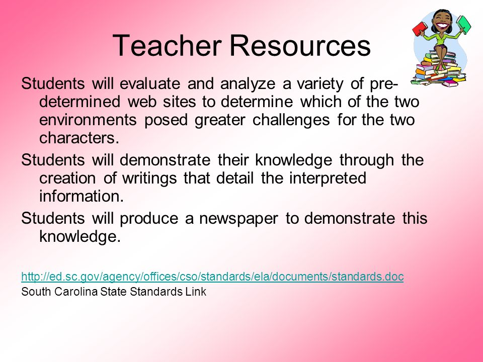 Teacher Resources Students will evaluate and analyze a variety of pre- determined web sites to determine which of the two environments posed greater challenges for the two characters.