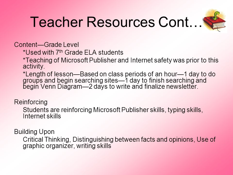 Teacher Resources Cont… Content—Grade Level *Used with 7 th Grade ELA students *Teaching of Microsoft Publisher and Internet safety was prior to this