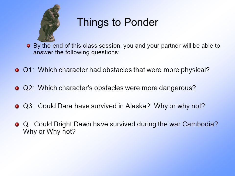 Things to Ponder By the end of this class session, you and your partner will be able to answer the following questions: Q1: Which character had obstacles that were more physical.