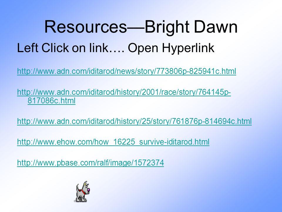 Resources—Bright Dawn Left Click on link…. Open Hyperlink http://www.adn.com/iditarod/news/story/773806p-825941c.html http://www.adn.com/iditarod/hist