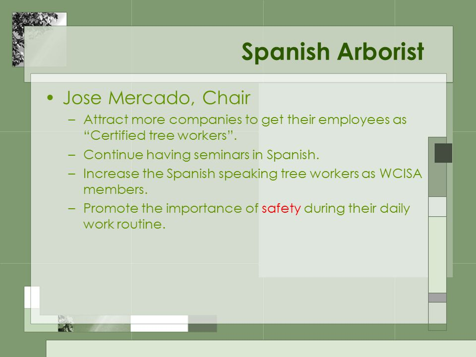 Spanish Arborist Jose Mercado, Chair –Attract more companies to get their employees as Certified tree workers .