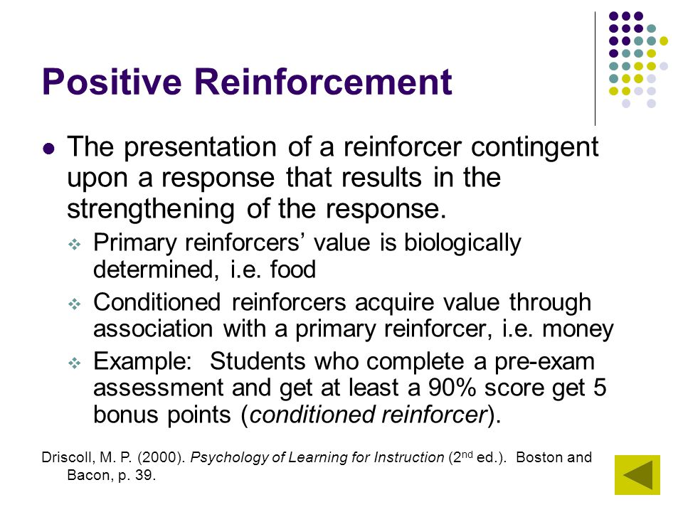 Positive Reinforcement The presentation of a reinforcer contingent upon a response that results in the strengthening of the response.  Primary reinfo