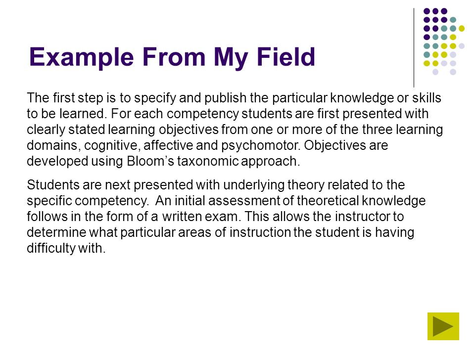 Example From My Field The first step is to specify and publish the particular knowledge or skills to be learned. For each competency students are firs